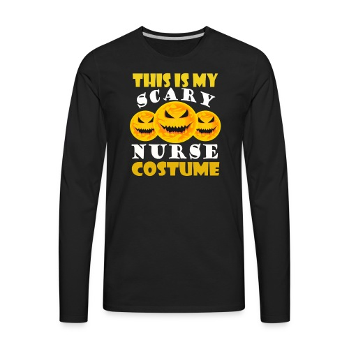 This is my scary Nurse Costume T-shirt - Men's Premium Long Sleeve T-Shirt