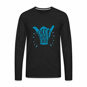 Good Vibes Only Positive - Men's Premium Long Sleeve T-Shirt