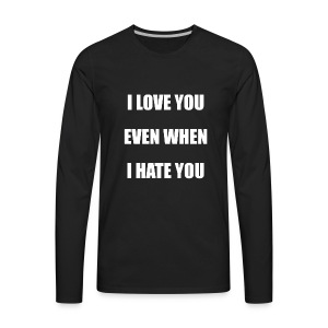 I love you even when I hate you - Men's Premium Long Sleeve T-Shirt