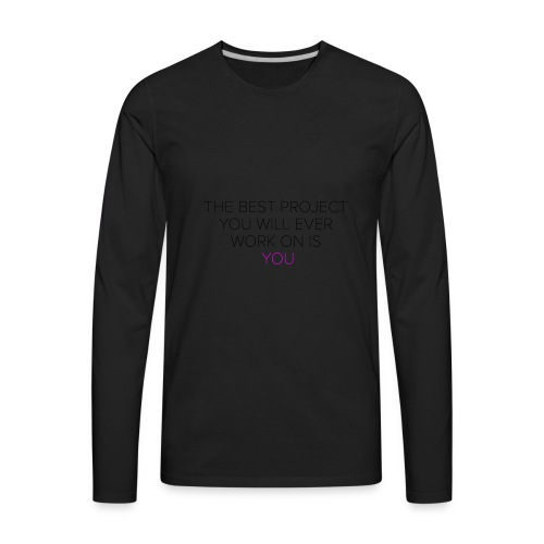 The best project you will ever work on is you - Men's Premium Long Sleeve T-Shirt
