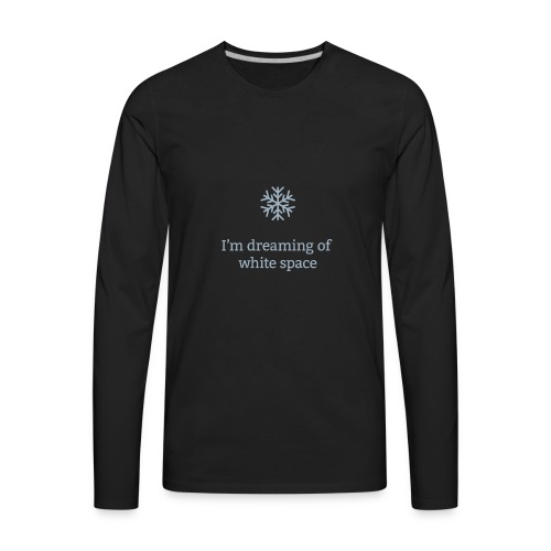 I'm Dreaming of White Space - Men's Premium Long Sleeve T-Shirt