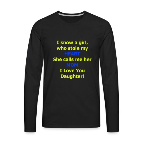 I know a girl who stole my HEART she calls me MOM - Men's Premium Long Sleeve T-Shirt