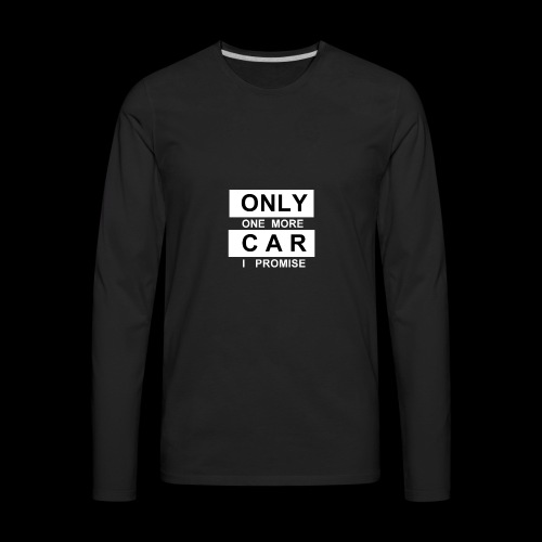 Only One More Car I Promise - Men's Premium Long Sleeve T-Shirt