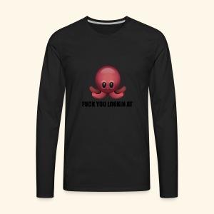 Fuck you lookin at shirts - Men's Premium Long Sleeve T-Shirt