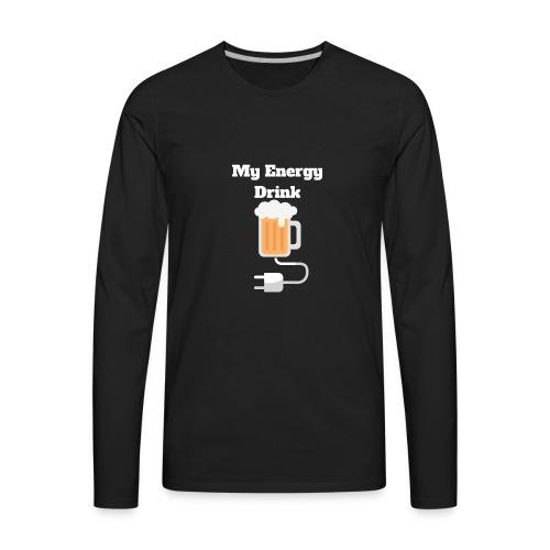 Beer My Energy Drink - Men's Premium Long Sleeve T-Shirt
