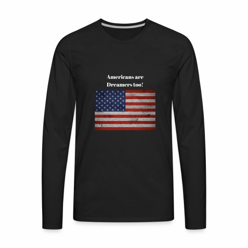 Americans are Dreamers too! - Men's Premium Long Sleeve T-Shirt