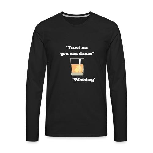 Trust Me You Can Dance_Whiskey - Men's Premium Long Sleeve T-Shirt