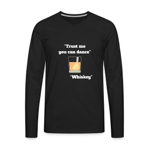 Trust Me You Can Dance_Whiskey - Men's Premium Long Sleeve T-Shirt