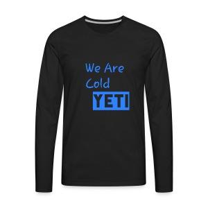 We Are Cold Yeti - Men's Premium Long Sleeve T-Shirt