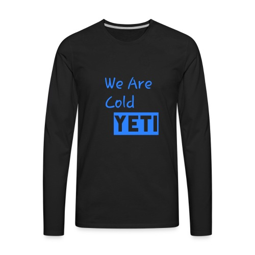 We Are Cold Yeti - Men's Premium Long Sleeve T-Shirt