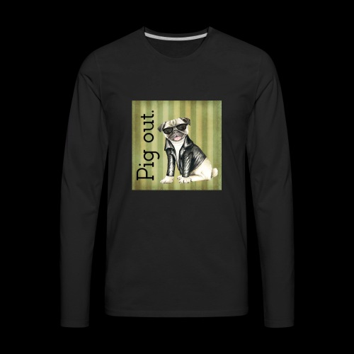 Pig out Pug life - Men's Premium Long Sleeve T-Shirt