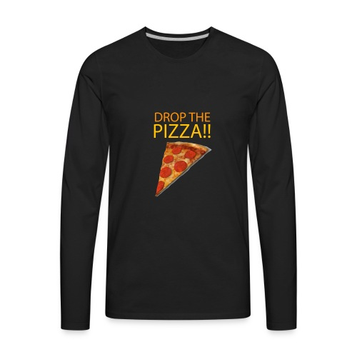 DROP THE PIZZA!!!! - Men's Premium Long Sleeve T-Shirt
