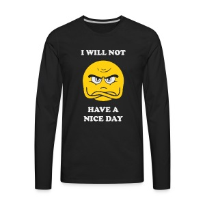 I Will Not Have A Nice Day - Men's Premium Long Sleeve T-Shirt
