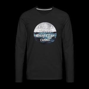 Faith Will Take You Where Flesh Cannot - Men's Premium Long Sleeve T-Shirt