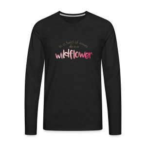 In a Field of Roses She is a Wildflower - Men's Premium Long Sleeve T-Shirt