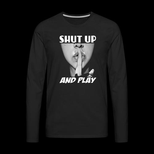 shut up and play - Men's Premium Long Sleeve T-Shirt