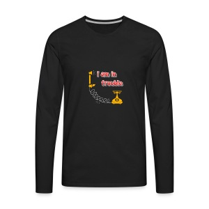 I am in treble You will love the hot tee - Men's Premium Long Sleeve T-Shirt