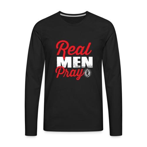 Real Men Pray - Men's Premium Long Sleeve T-Shirt