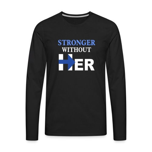 Stronger Without Her - Men's Premium Long Sleeve T-Shirt