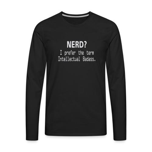 Nerd i prefer the term Intellectual Badass - Men's Premium Long Sleeve T-Shirt