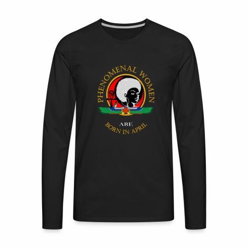 Phenomenal Woman April Birthday T-Shirt - Men's Premium Long Sleeve T-Shirt