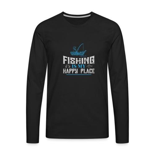 Fishing Is My Happy Place Shirt | Fishing T Shirt - Men's Premium Long Sleeve T-Shirt