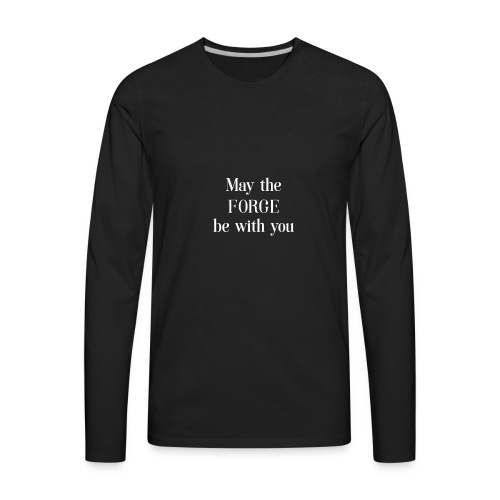 Funny May the Forge be with you Tshirt - Men's Premium Long Sleeve T-Shirt