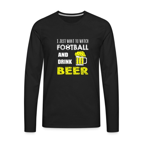 Watch FootBall And Drink Beer - Men's Premium Long Sleeve T-Shirt