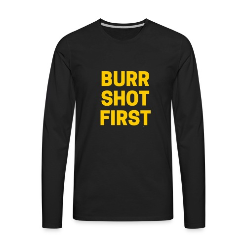Burr Shot First Quote Tee T-shirt - Men's Premium Long Sleeve T-Shirt