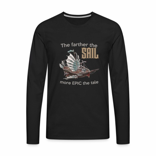 The farther the SAIL, more EPIC the tale - Men's Premium Long Sleeve T-Shirt