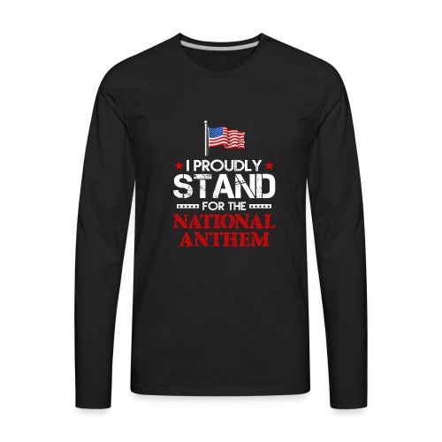 TAKETHEKNEE I Proudly Stand For The National Anthe - Men's Premium Long Sleeve T-Shirt