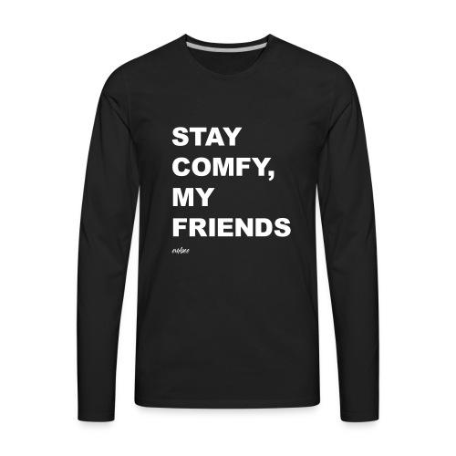 Stay Comfy, My Friends - Men's Premium Long Sleeve T-Shirt