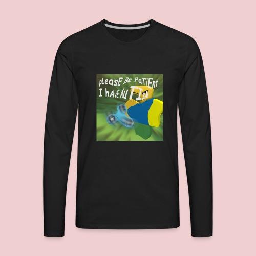 please be patient I have autism - Men's Premium Long Sleeve T-Shirt