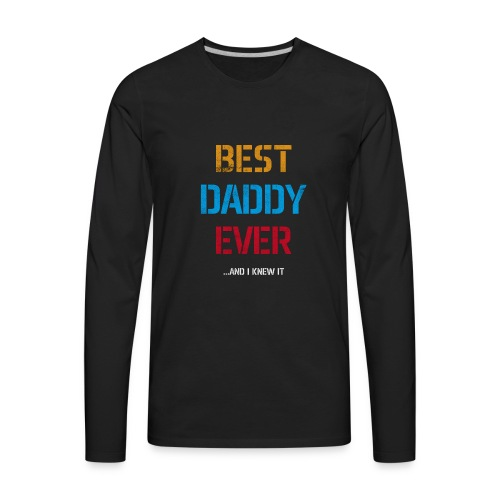 Best Dad Ever | Fathers Day Gifts | Gifts for Dad - Men's Premium Long Sleeve T-Shirt
