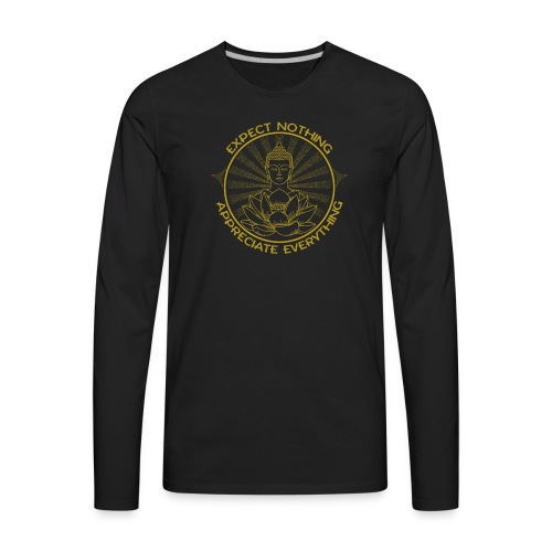 Expect nothing appreciate everything - Men's Premium Long Sleeve T-Shirt