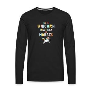 Be A Unicorn In A Field Of Horses Magical Unicorn - Men's Premium Long Sleeve T-Shirt