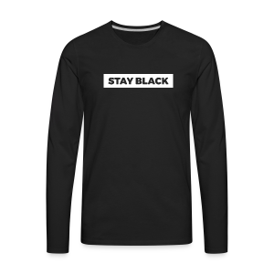 STAY BLACK - Men's Premium Long Sleeve T-Shirt