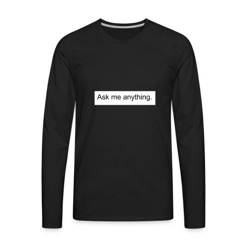 Ask me anything. - Men's Premium Long Sleeve T-Shirt