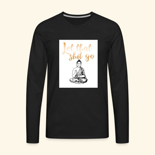 #let #that #shit #go #rose #buddha - Men's Premium Long Sleeve T-Shirt