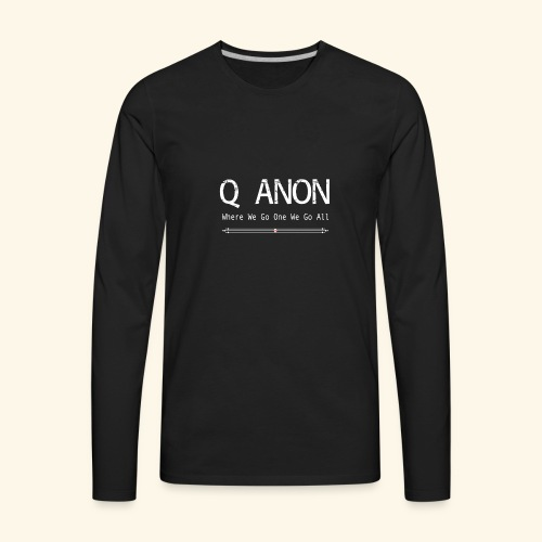 qanon where we go one we go all - Men's Premium Long Sleeve T-Shirt