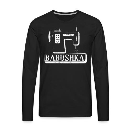 Babushka Russian Grandma Shirt T Shirt Sew Machine - Men's Premium Long Sleeve T-Shirt