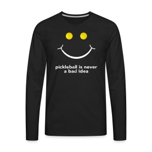 PIckleball Is Never A Bad Idea Pickleball Shirt - Men's Premium Long Sleeve T-Shirt