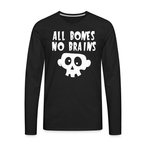All Bones No Brains Halloween Skull Design - Men's Premium Long Sleeve T-Shirt
