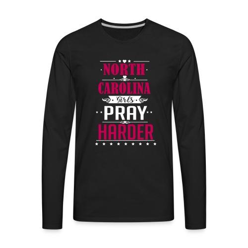 North Carolina Girls Pray Harder ai - Men's Premium Long Sleeve T-Shirt