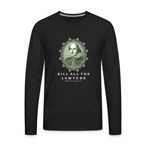 KILL ALL THE LAWYERS - Men's Premium Long Sleeve T-Shirt