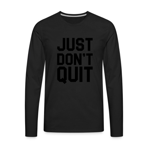 Just don't Quit- Just Do It - Men's Premium Long Sleeve T-Shirt