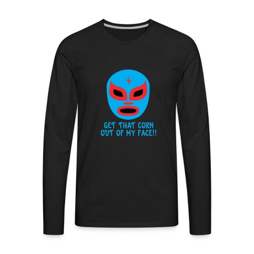 Luchador Mask Graphic - Get That Corn Out My Face! - Men's Premium Long Sleeve T-Shirt