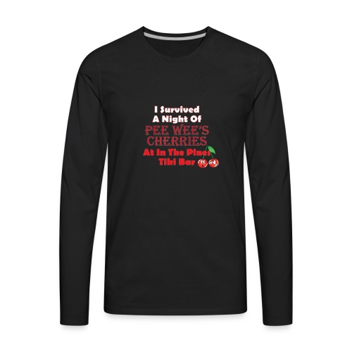 I Survived a Night of Pee Wee's Cherries - Men's Premium Long Sleeve T-Shirt