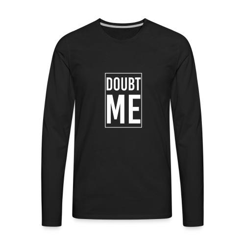 DOUBT ME T-SHIRT - Men's Premium Long Sleeve T-Shirt