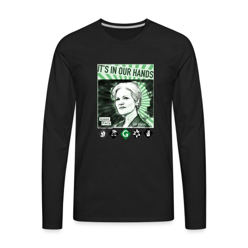 Its_In_Our_Hands-Jill_Stein-Green_Party - Men's Premium Long Sleeve T-Shirt